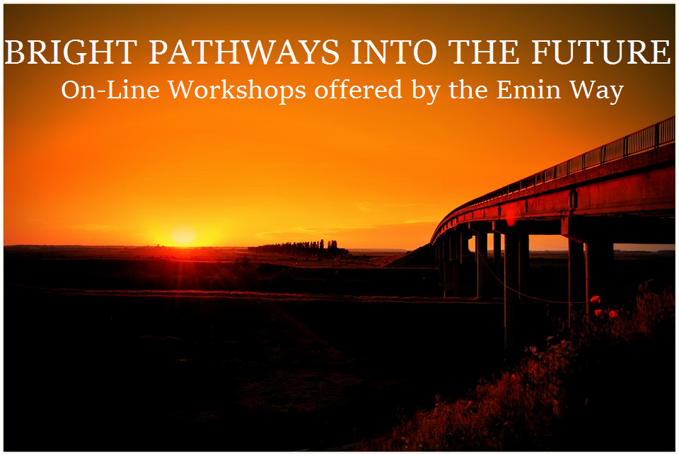 Bright Pathways into the Future On-line workshops offered by the Emin Way Inc.